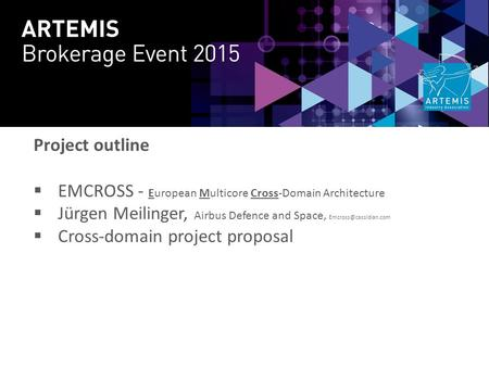 Project outline  EMCROSS - European Multicore Cross-Domain Architecture  Jürgen Meilinger, Airbus Defence and Space,  Cross-domain.