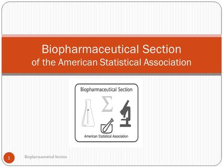 Biopharmaceutical Section of the American Statistical Association 1 Biopharmaceutical Section.