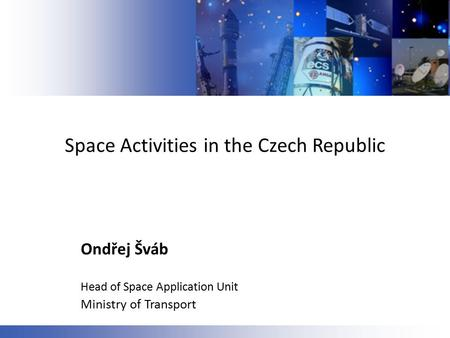 Space Activities in the Czech Republic Ondřej Šváb Head of Space Application Unit Ministry of Transport.