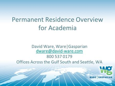 Permanent Residence Overview for Academia David Ware, Ware|Gasparian  800 537 0179 Offices Across the Gulf South.