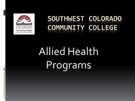 Allied Health Programs. The Commons Alternative Horizons Alzheimer's Association Durango Adult Education Center Fort Lewis College outreach San Juan Basin.