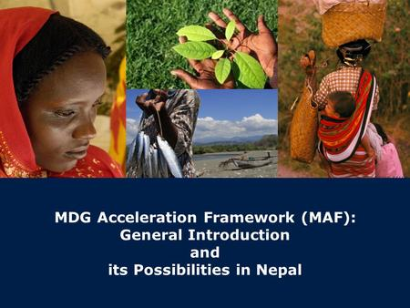 | 0 © United Nations Development Programme MDG Acceleration Framework (MAF): General Introduction and its Possibilities in Nepal.