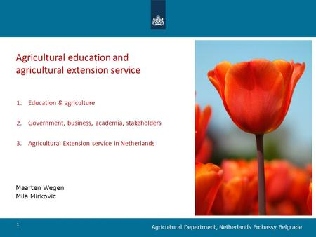 1 Agricultural education and agricultural extension service Maarten Wegen Mila Mirkovic Agricultural Department, Netherlands Embassy Belgrade 1.Education.