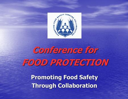 Conference for FOOD PROTECTION Promoting Food Safety Through Collaboration.