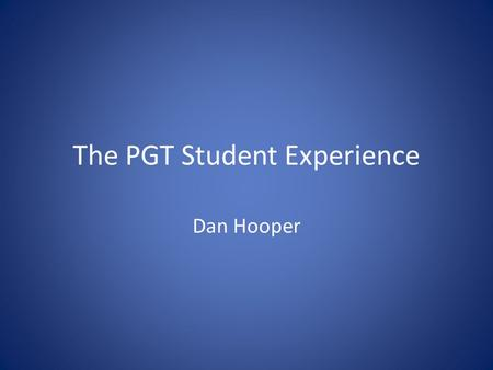The PGT Student Experience Dan Hooper. Who am I? Daniel Hooper Exeter Graduate – BA Politics 1 st Class MA Public Administration and Public Policy Army.