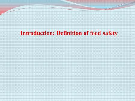 "Introduction: Definition of food safety. Food safety (International Life Sciences Institute- ILSI): ""Assurance that food will not cause harm to the consumer."