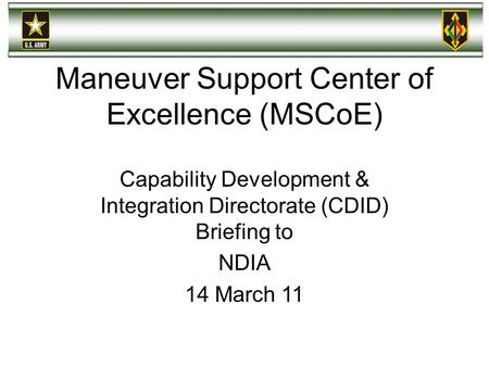 Maneuver Support Center of Excellence (MSCoE) Capability Development & Integration Directorate (CDID) Briefing to NDIA 14 March 11.