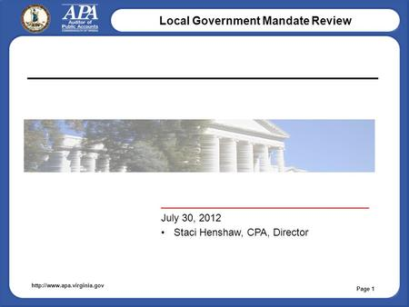 Local Government Mandate Review  _____________________________________ July 30, 2012 Staci Henshaw, CPA, Director Page 1.