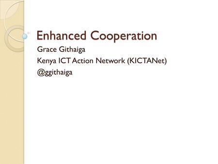 Enhanced Cooperation Grace Githaiga Kenya ICT Action Network