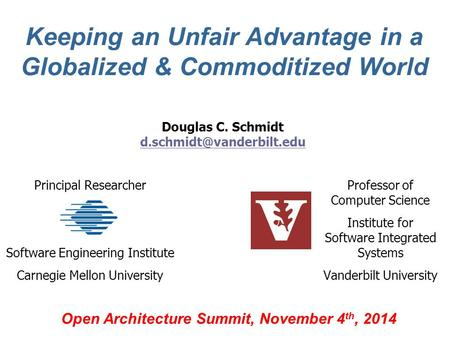 Keeping an Unfair Advantage in a Globalized & Commoditized World Open Architecture Summit, November 4 th, 2014 Professor of Computer Science Institute.