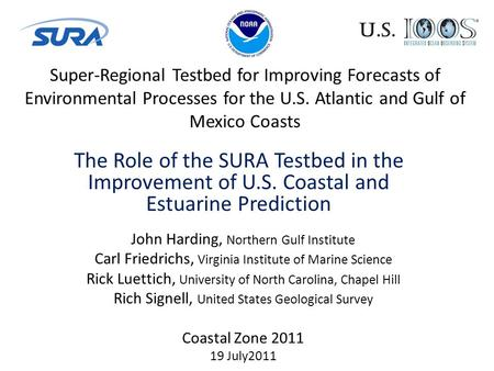 Super-Regional Testbed for Improving Forecasts of Environmental Processes for the U.S. Atlantic and Gulf of Mexico Coasts The Role of the SURA Testbed.