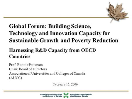 1 February 15, 2006 Global Forum: Building Science, Technology and Innovation Capacity for Sustainable Growth and Poverty Reduction Prof. Bonnie Patterson.