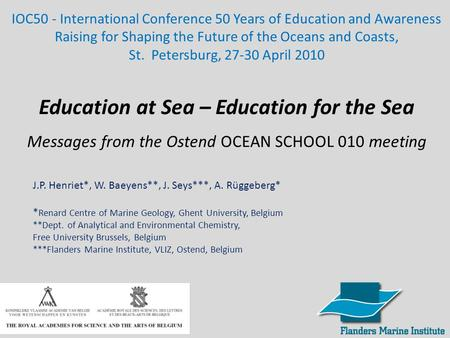 Education at Sea – Education for the Sea Messages from the Ostend OCEAN SCHOOL 010 meeting IOC50 - International Conference 50 Years of Education and Awareness.