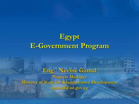 Egypt E-Government Program Eng. Nevine Gamal Projects Manager Ministry of State for Administrative Development