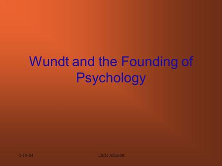2-18-04Lucie Johnson Wundt and the Founding of Psychology.