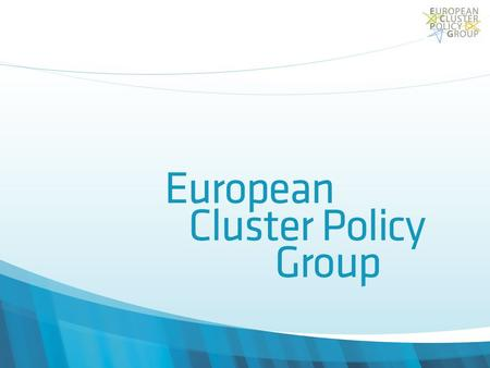 The ECPG's final report Structured in two parts: Three core principles for the next stage of cluster programmes Eight action proposals directed at both.
