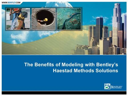 The Benefits of Modeling with Bentley's Haestad Methods Solutions.