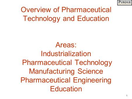 1 Overview of Pharmaceutical Technology and Education Areas: Industrialization Pharmaceutical Technology Manufacturing Science Pharmaceutical Engineering.