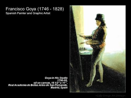 "~Lake Oswego Art Literacy~ Francisco Goya (1746 - 1828) Spanish Painter and Graphic Artist Goya in His Studio 1790-95, oil on canvas, 16 1/2"" x 11"", Real."