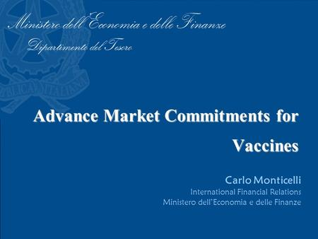 Advance Market Commitments for Vaccines Carlo Monticelli International Financial Relations Ministero dell'Economia e delle Finanze.