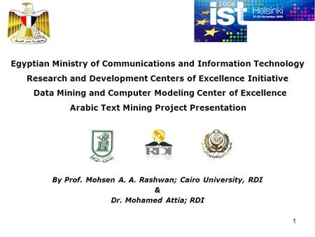 1 Egyptian Ministry of Communications and Information Technology Research and Development Centers of Excellence Initiative Data Mining and Computer Modeling.