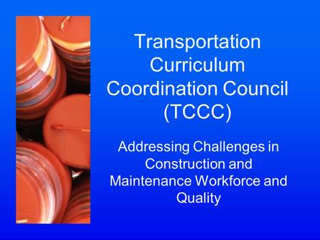 Transportation Curriculum Coordination Council (TCCC) Addressing Challenges in Construction and Maintenance Workforce and Quality.