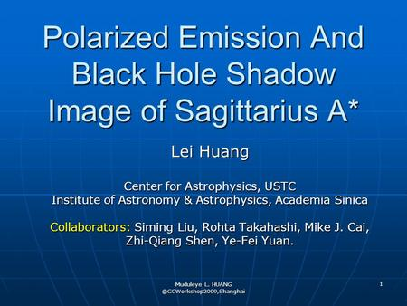 Muduleye L. 1 Polarized Emission And Black Hole Shadow Image of Sagittarius A* Lei Huang Center for Astrophysics, USTC Institute.