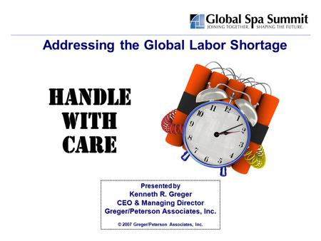 Presented by Kenneth R. Greger CEO & Managing Director Greger/Peterson Associates, Inc. © 2007 Greger/Peterson Associates, Inc. Addressing the Global.