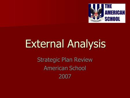 External Analysis Strategic Plan Review American School 2007.