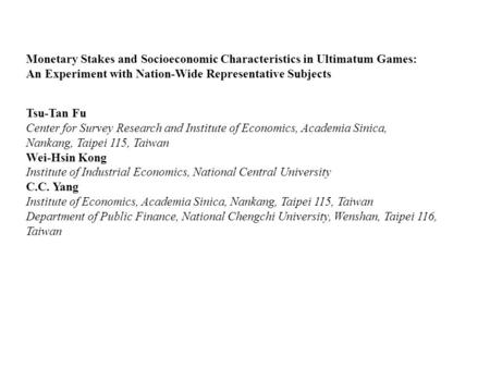 Monetary Stakes and Socioeconomic Characteristics in Ultimatum Games: An Experiment with Nation-Wide Representative Subjects Tsu-Tan Fu Center for Survey.