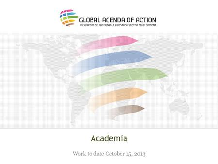 Academia Work to date October 15, 2013. What concrete engagement? o For good research engagement: clear focus needed. o Identify overlap and synergy,
