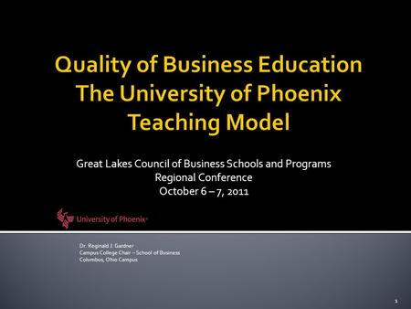 Great Lakes Council of Business Schools and Programs Regional Conference October 6 – 7, 2011 1 Dr. Reginald J. Gardner Campus College Chair – School of.