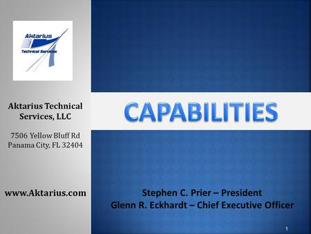 1 Stephen C. Prier – President Glenn R. Eckhardt – Chief Executive Officer Aktarius Technical Services, LLC 7506 Yellow Bluff Rd Panama City, FL 32404.