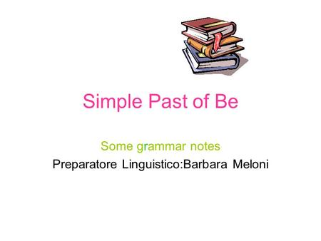 Some grammar notes Preparatore Linguistico:Barbara Meloni