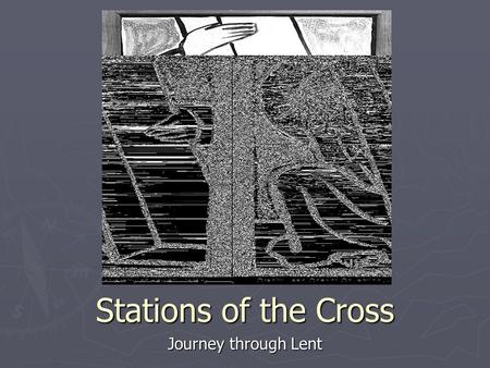 Stations of the Cross Journey through Lent.