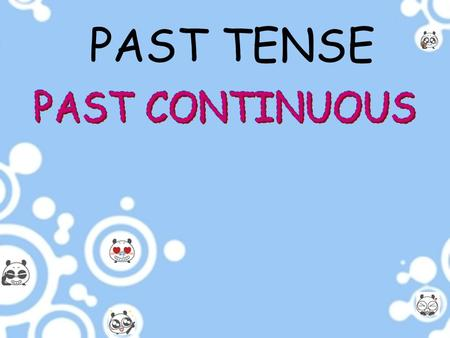 PAST TENSE. 2 PAST CONTINUOUS Form Use Past Simple or Past ContinuousPast Simple or Past Continuous.