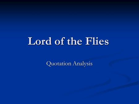 "Lord of the Flies Quotation Analysis Chapter 1 ""Daddy taught me. He's a commander in the Navy. When he gets leave, he'll come and rescue us."" – pg.13."