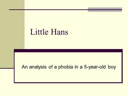 Little Hans An analysis of a phobia in a 5-year-old boy.