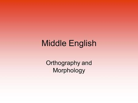 Middle English Orthography and Morphology. Differences between Old and Middle English 1.OE had a very limited foreign element - some Latin, Scandinavian,