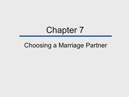 Chapter 7 Choosing a Marriage Partner. Chapter Outline  Love and Marriage?  The Marriage Market  Homogamy: Narrowing the Pool of Eligibles  Courtship.