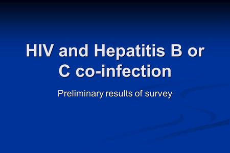 HIV and Hepatitis B or C co-infection Preliminary results of survey.