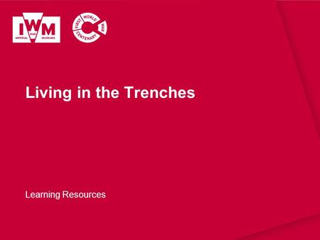 Living in the Trenches Learning Resources.