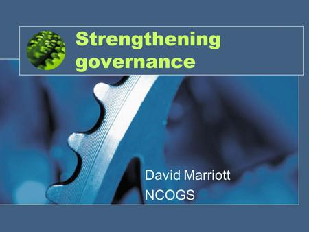 Strengthening governance David Marriott NCOGS. Consequences of weak governance.