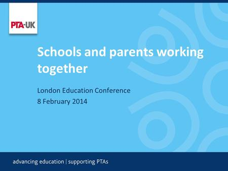 Schools and parents working together London Education Conference 8 February 2014.