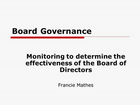 Board Governance Monitoring to determine the effectiveness of the Board of Directors Francie Mathes.