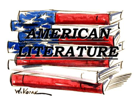 AMERICAN LITERATURE. Revolutionary period Revolution started in 1773 with Boston Tea Party First autors were scientists, politicins, philosophers so literature.