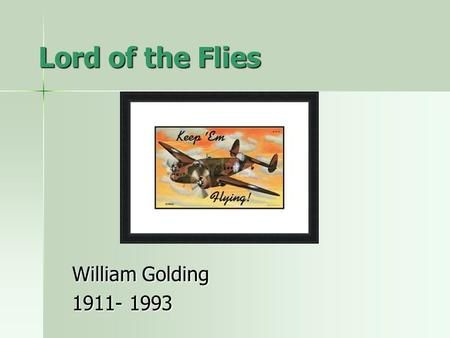 Lord of the Flies William Golding 1911- 1993. About William Golding British novelist British novelist Winner of the Nobel Peace Prize in literature Winner.