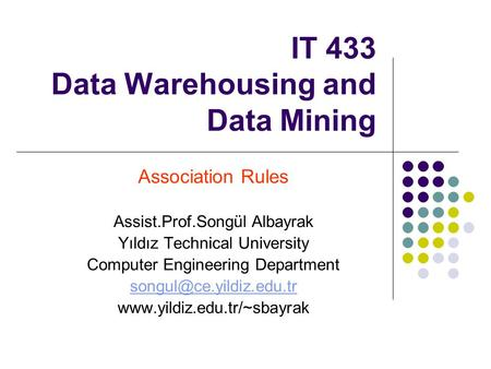 IT 433 Data Warehousing and Data Mining Association Rules Assist.Prof.Songül Albayrak Yıldız Technical University Computer Engineering Department