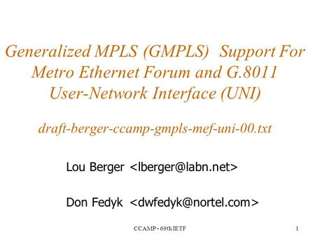 CCAMP - 69th IETF1 Generalized MPLS (GMPLS) Support For Metro Ethernet Forum and G.8011 User-Network Interface (UNI) draft-berger-ccamp-gmpls-mef-uni-00.txt.