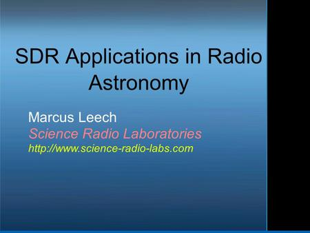 SDR Applications in Radio Astronomy Marcus Leech Science Radio Laboratories